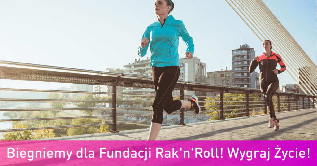 Biegniemy dla Fundacji Rak'n'Roll! Wygraj Życie!